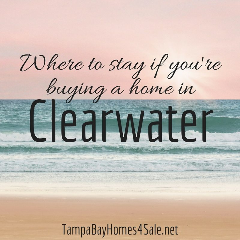 Where to stay if you're buying a home in Clearwater, FL - Clearwater Homes for Sale