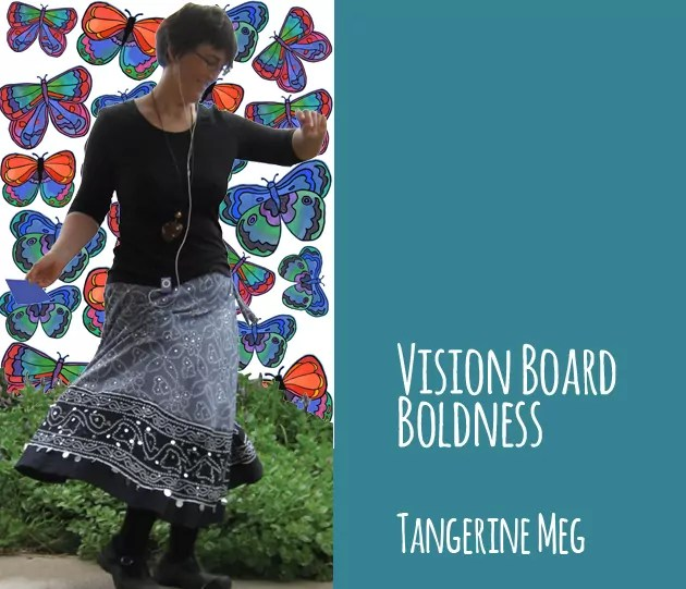 """Tangerine Meg twirling in front of a butterfly background, the title reads """"Vision Board Boldness"""", Tangerine Meg"""