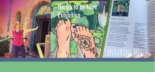 """Header image for """"Happy to be Here exhibition"""" contains 3 images. On the left is Tangerine Meg apparently balancing on the old Police Station steps, the middle image is """"Spring Feet"""", a hand watercoloured lino print, the image on the right is an open exhibition catalogue held open by a hand, and featuring the """"Happy to be here"""" exhibition entry"""