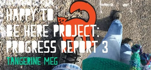 """a photo of a person in blue jeans walking across ashphalt, overlaid with a graphic of a black-outlined orange cat, overlaid with chunky type saying """"Happy To Be Here Project: Progress Report 3"""""""