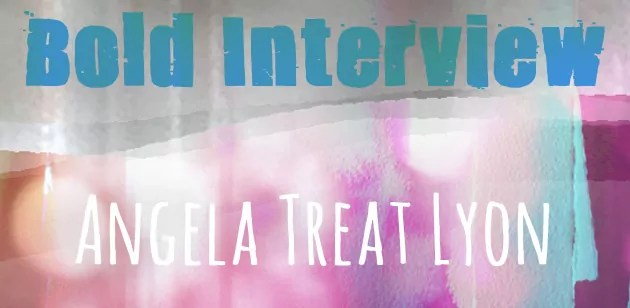 Header for Bold Interview with Angela Treat Lyon, behind the text is an abstract arrangements of colours and textures.