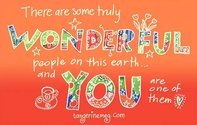 tall format meme, with white hand-lettered writing on orange graded background. It reads: There are many wonderful people on this earth and you are one of them. tangerinemeg.com