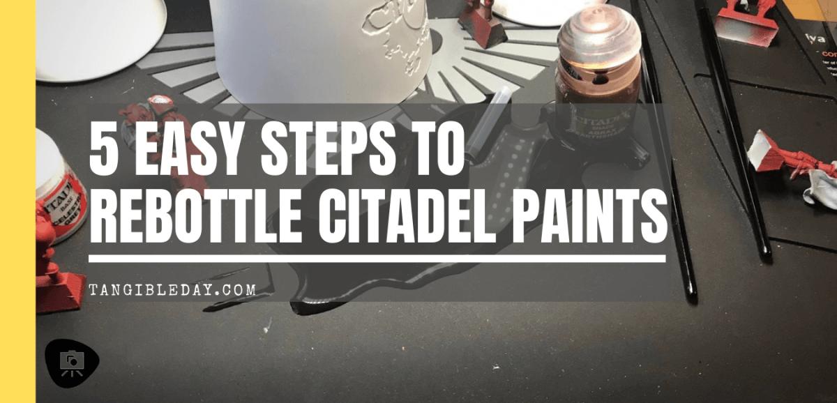 Spilling GW Paints? 5 Easy Steps to Re-Bottle Your Citadel Paints