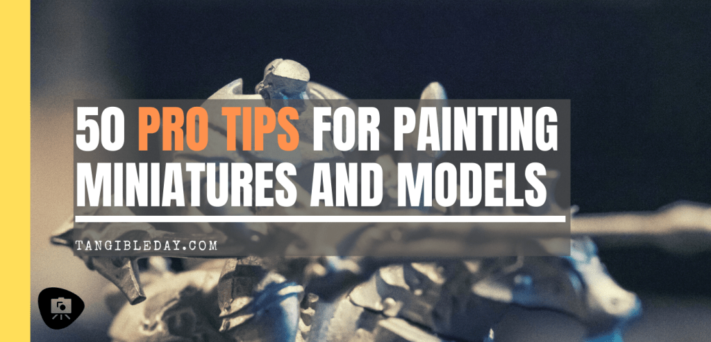 50 Miniature Painting Tips: What I Learned as a Commissioned Painter - Essential painting tips for miniatures and models - how to paint miniatures - how to paint models and miniatures for warhammer 40k and tabletop wargames