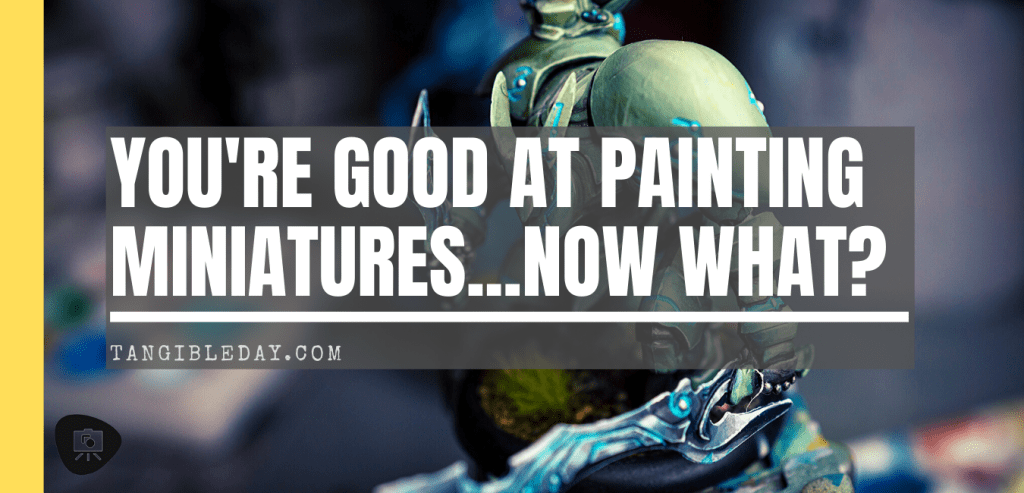 8 things you can do when you're good at painting miniatures - title banner