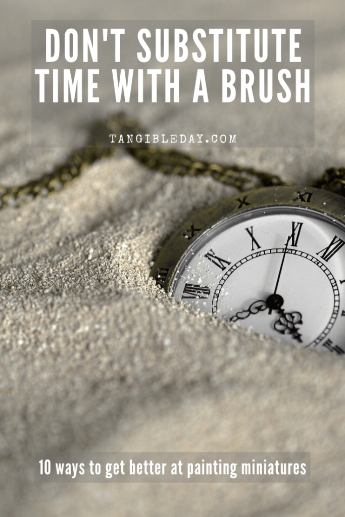 10 ways to improve your miniature painting - spend time with you brush
