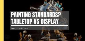 Tabletop Standard vs. Display Level Painting [Criteria]