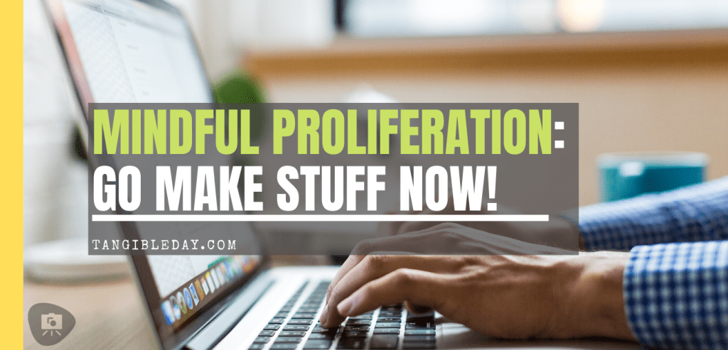 mindful proliferation - go make stuff banner - the base for blogging and creating because you can.