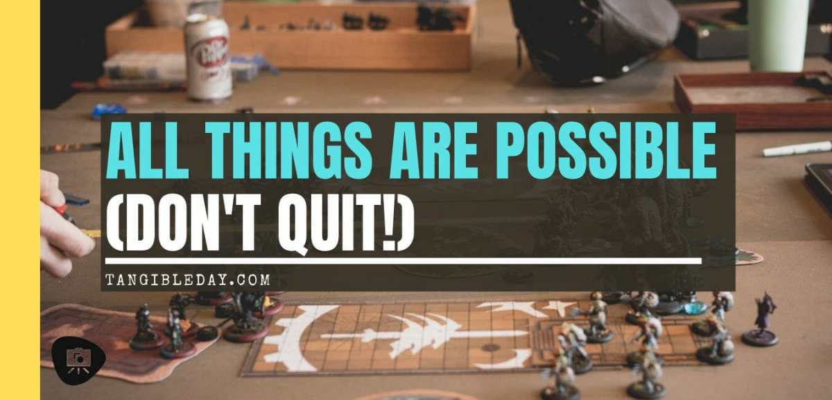 All things are possible in wargaming - don't quit - keep playing - hope all things are able and miracles happen even in games - wargaming miracles - blogging - banner
