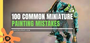 100 Popular Miniature Painting Mistakes (of Casuals and Professionals)