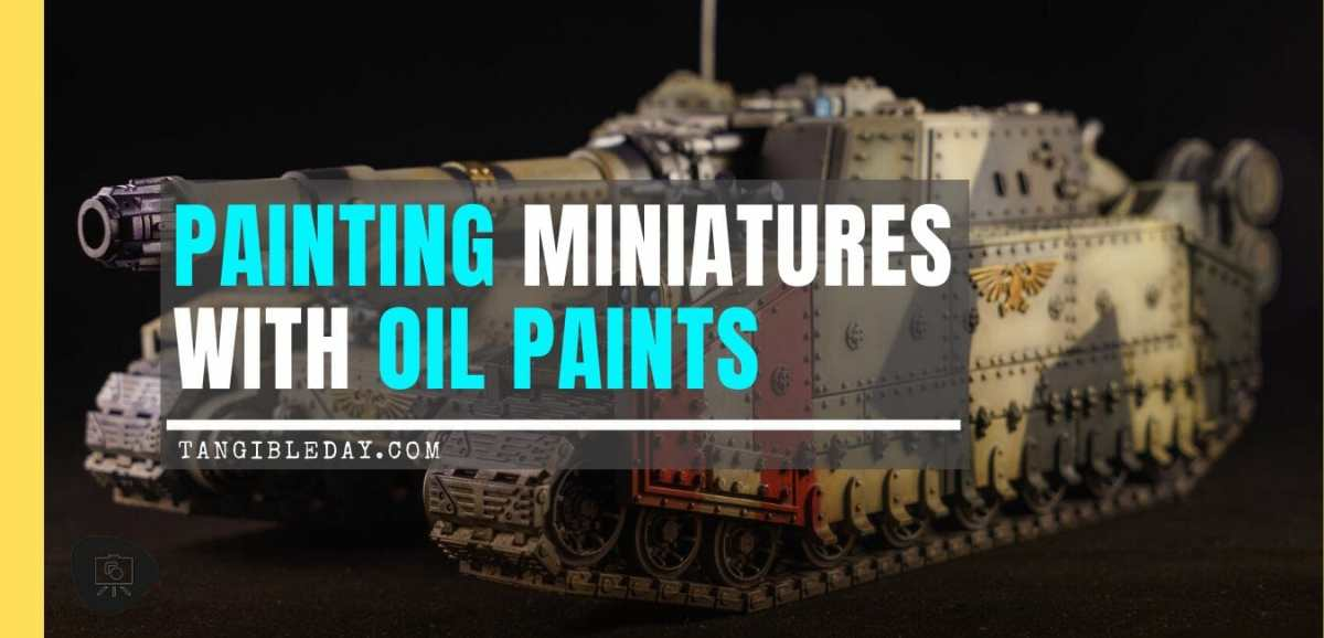 best oil paints for miniatures and models - oil paints for miniature painting and washes – how to use oil washes and filters for scale models – oil paint for painting miniatures