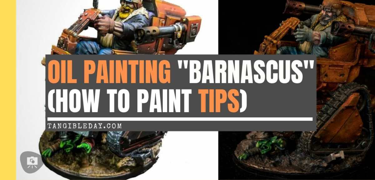 "Oil Painting ""Barnascus"" (Judgement Miniatures) - How to Paint Tips - Why paint miniatures with oil paint – Barnascus Judgement Miniature – Miniature painting with oil colors – tips for painting miniatures with oil paint – oil painting miniature tutorial – metallic oil paints - banner image"