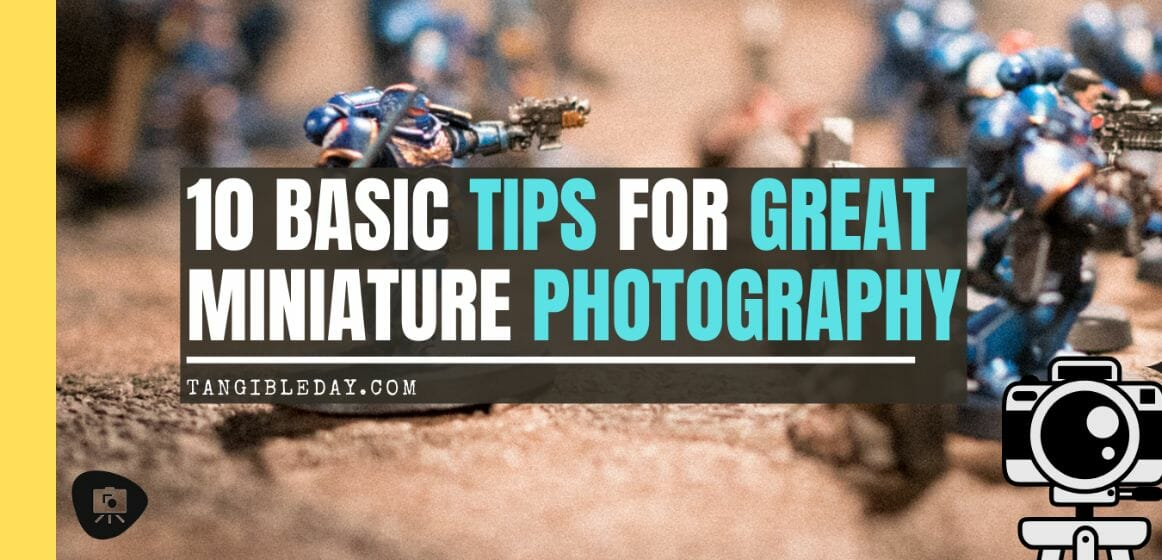 10 Simple Miniature Photography Tips - 10 Simple Tips for Photographing Miniatures and Models - How to improve your miniature photography with professional tips and tricks - overview of how to take better pictures of your miniatures and models - banner
