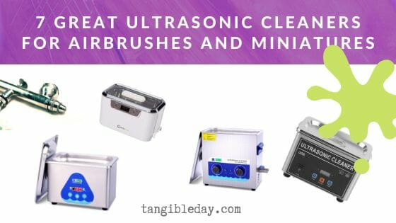 7 Great Ultrasonic Cleaners for Airbrushes and Miniatures - What is the best ultrasonic cleaner for airbrush and miniature cleaning? - best ultrasonic cleaner for airbrushes and stripping paint from models - ultrasonic cleaner for 3d resin prints -