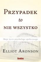 Przypadek to nie wszystko - Przypadek to nie wszystko Moje życie psychologa społecznego - Elliot Aronson