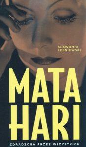 Mata Hari. Zdradzona przez wszystkich 175x300 - Mata Hari. Zdradzona przez wszystkich - Sławomir Leśniewski