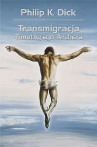 Transmigracja Timothyego Archera 199x300 - Transmigracja Timothy'ego Archera - Philip K. Dick