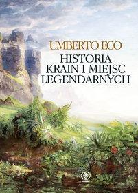 Historia krain i miejsc legendarnych - Historia krain i miejsc legendarnych - Umberto Eco