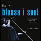 Ikony bluesa i soul. - Ikony bluesa i soul. Ilustrowane biografie 1900-2000 - Henry Russell