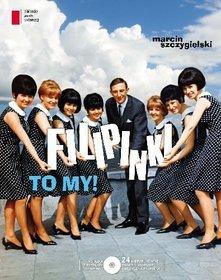 Filipinki To My - Filipinki To My (+CD) - Marcin Szczygielski