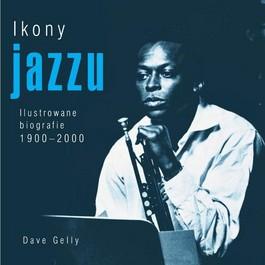 Ikony jazzu. Ilustrowane biografie 1900 2000 - Ikony jazzu. Ilustrowane biografie 1900-2000 - Dave Gelly