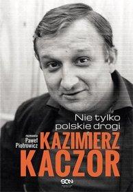 Kazimierz Kaczor. Nie tylko polskie drogi - Kazimierz Kaczor. Nie tylko polskie drogi - Paweł Piotrowicz