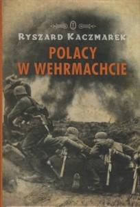 Polacy w Wehrmachcie 204x300 - Polacy w Wehrmachcie - Ryszard Kaczmarek