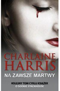 Sookie Stackhouse Na zawsze martwy 200x300 - Sookie Stackhouse Na zawsze martwy - Charlaine Harris