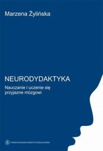 Neurodydaktyka 206x300 - Neurodydaktyka. Nauczanie i uczenie się przyjazne mózgowi  - Marzena Żylińska