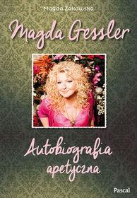 Magda Gessler - Magda Gessler. Autobiografia apetyczna - Magda Gessler Magda Żakowska