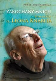 Zakochany mnich - Zakochany mnich. Biografia o. Leona Knabita - Paweł Zuchniewicz