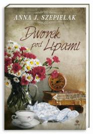 Dworek pod Lipami - Dworek pod Lipami - Anna J. Szepielak