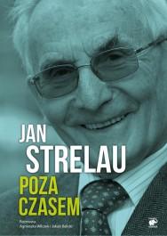 Jan Strelau. Poza czasem - Jan Strelau. Poza czasem - Jan Strelau, Agnieszka Wilczek, Jakub Balicki
