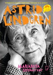 Astrid Lindgren - Astrid Lindgren. Opowieść o życiu i twórczości - Margareta Strömstedt