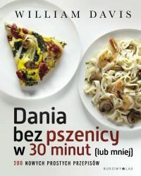 Dania bez pszenicy w 30 minut - Dania bez pszenicy w 30 minut (lub mniej) - William Davis