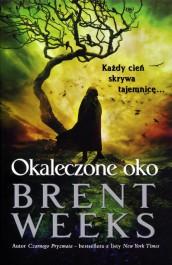 Okaleczone oko - Okaleczone oko - Brent Weeks