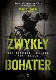ZwykLy bohater. Jak trenujA i walczA Navy Seals - Zwykły bohater. Jak trenują i walczą Navy Seals - Mark Owen