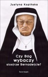 Czy Bog wybaczy siostrze Bernadetcie - Czy Bóg wybaczy siostrze Bernadetcie? - Justyna Kopińska