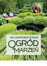 Jak zaprojektowac ogrod marzen - Jak zaprojektować ogród marzeń - Danuta Młoźniak
