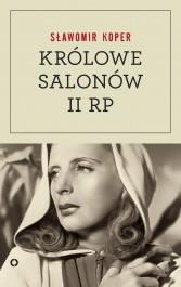 Krolowe salonow Drugiej Rzeczpospolitej - Królowe salonów Drugiej Rzeczpospolitej - Sławomir Koper