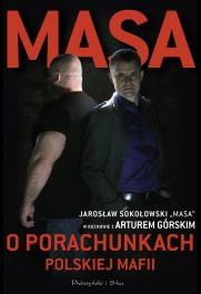 Masa o porachunkach polskiej mafii - Masa o porachunkach polskiej mafii - Artur Górski, Jarosław Sokołowski