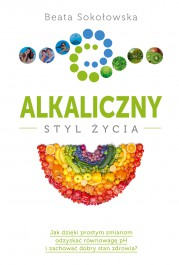 Alkaliczny styl zycia - Alkaliczny styl życia - Beata Sokołowska