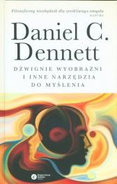 Dzwignie wyobrazni i inne narzedzia do mysenia - Dźwignie wyobraźni i inne narzędzia do myślenia - Daniel Dennett