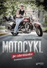 Motocykl po czterdziestce - Motocykl po czterdziestce (zamiast kochanki) - Jarosław Gibas