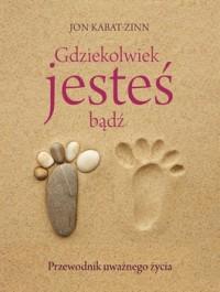Gdziekolwiek jestes badz - Gdziekolwiek jesteś, bądź - Jon Kabat-Zinn