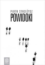 Powidoki - Powidoki - Piotr Strzeżysz