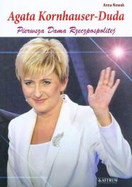 Agata Kornhauser Duda - Agata Kornhauser-Duda. Pierwsza Dama Rzeczpospolitej - Anna Nowak