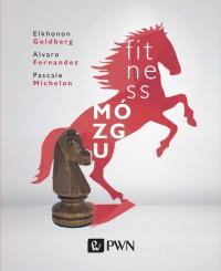 Fitness mozgu - Fitness mózgu - Elkhonon Goldberg, Alvaro Fernandez, Pascale Michelon