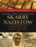 Skarby nazistow - Skarby nazistów. Poszukiwanie łupów Trzeciej Rzeszy - Kenneth D. Alford, Theodore P. Savas