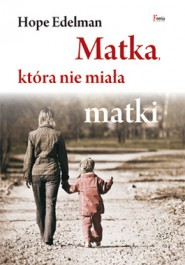 Matka ktora nie miala matki - Matka, która nie miała matki - Hope Edelman